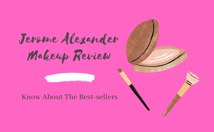 Jerome Alexander Makeup Review-Top 5 Best sellers