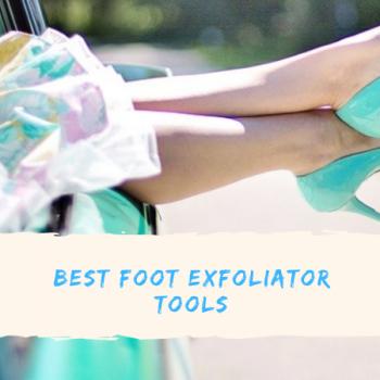 Best Foot Exfoliator Tools