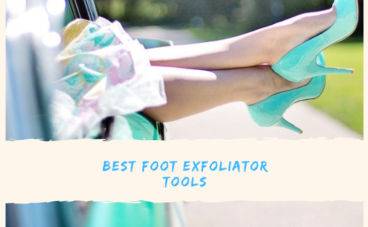 10 Affordable Best Foot Exfoliator Tools
