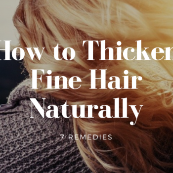 How to Thicken Fine Hair Naturally