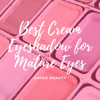 Best Cream Eyeshadow for Mature Eyes