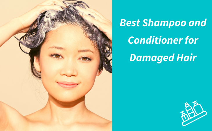Best Shampoo and Conditioner for Damaged Hair