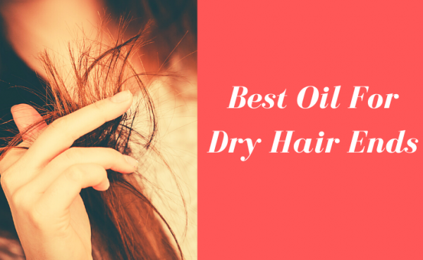 Best Oil For Dry Hair Ends