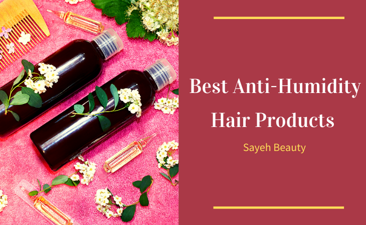 Best Anti-Humidity Hair Products to Keep Hair Straight